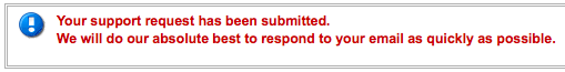 """In very alerting red text: """"Your support request has been submitted."""""""