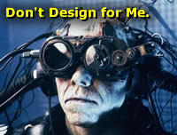 Don't design for a cyborg. Design for a human.
